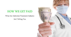 How We Get Paid: What the Addiction Treatment Industry Isn't Telling You